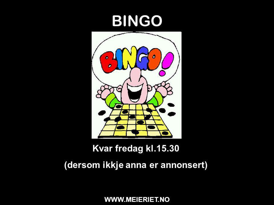 BINGO Kvar fredag kl.15.30 (dersom ikkje anna er annonsert) WWW.MEIERIET.NO