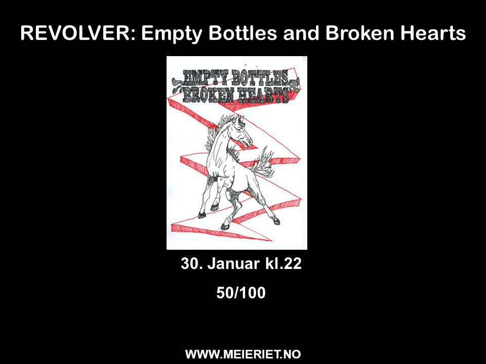 REVOLVER: Empty Bottles and Broken Hearts 30. Januar kl.22 50/100 WWW.MEIERIET.NO