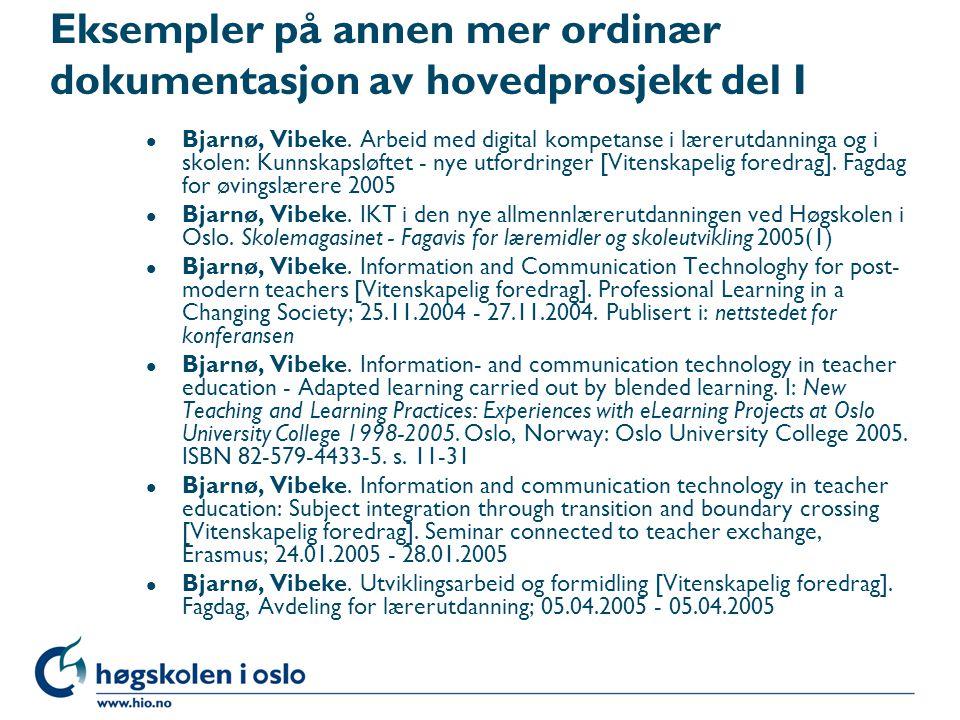 Eksempler på annen mer ordinær dokumentasjon av hovedprosjekt del I l Bjarnø, Vibeke. Arbeid med digital kompetanse i lærerutdanninga og i skolen: Kun