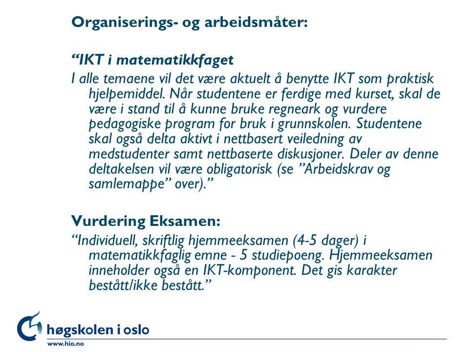 """Organiserings- og arbeidsmåter: """"IKT i matematikkfaget I alle temaene vil det være aktuelt å benytte IKT som praktisk hjelpemiddel. Når studentene er"""