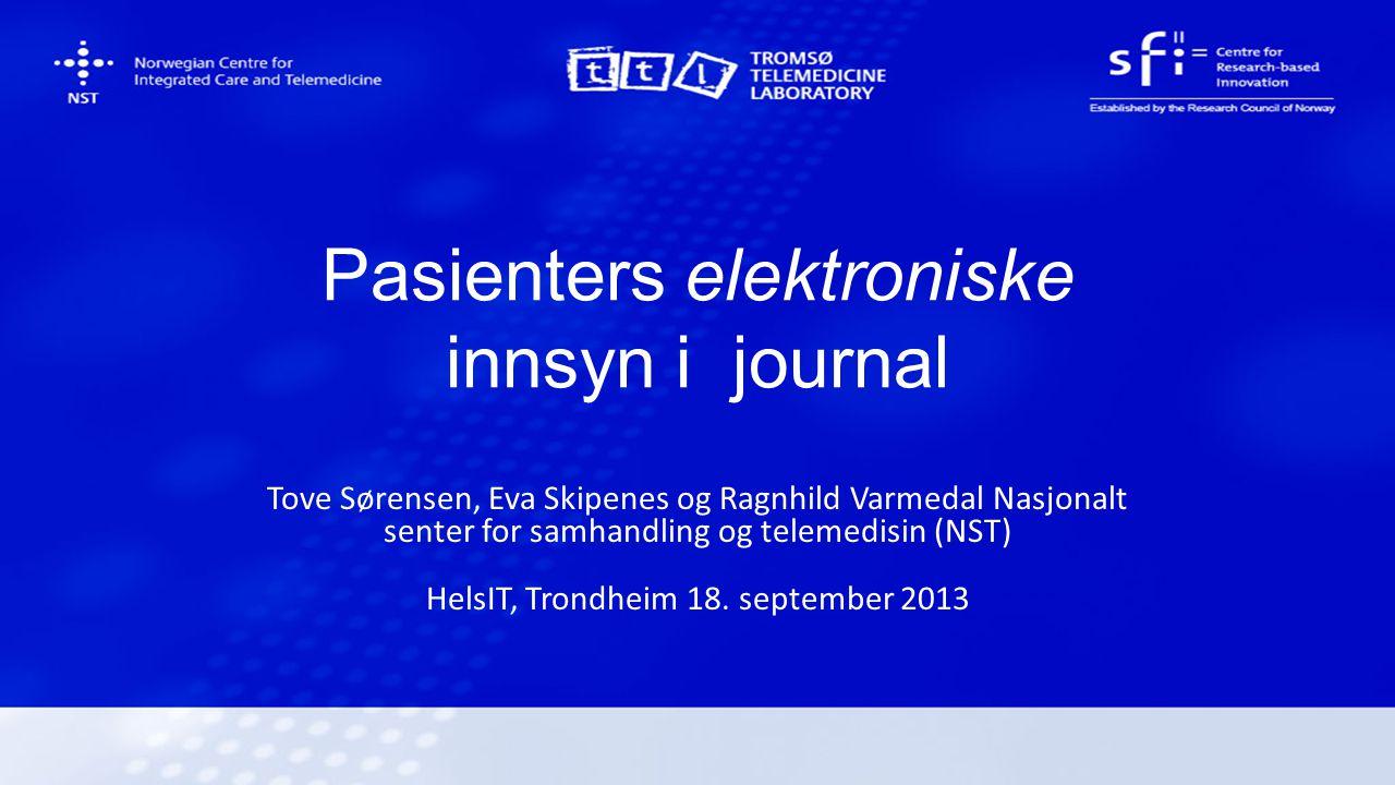 Pasienters elektroniske innsyn i journal Tove Sørensen, Eva Skipenes og Ragnhild Varmedal Nasjonalt senter for samhandling og telemedisin (NST) HelsIT