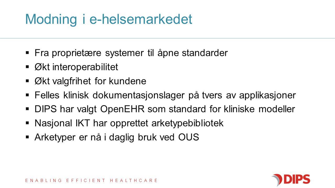 ENABLING EFFICIENT HEALTHCARE  Fra proprietære systemer til åpne standarder  Økt interoperabilitet  Økt valgfrihet for kundene  Felles klinisk dok