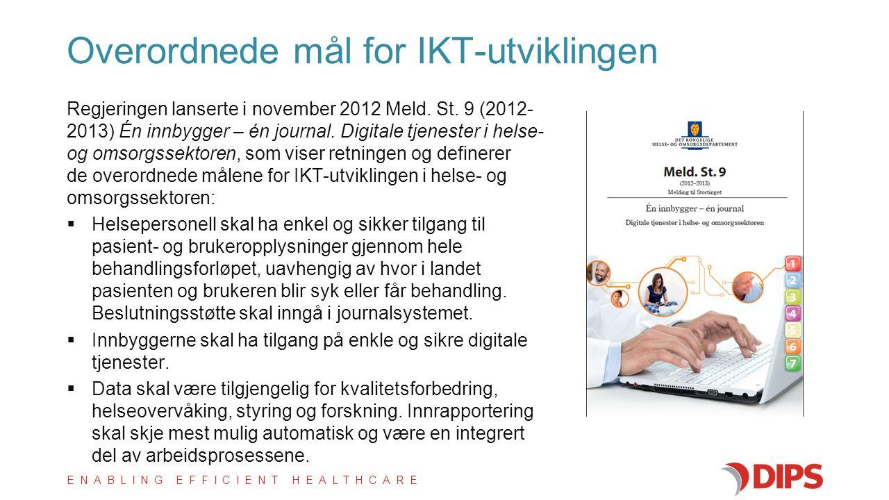 ENABLING EFFICIENT HEALTHCARE Regjeringen lanserte i november 2012 Meld. St. 9 (2012- 2013) Én innbygger – én journal. Digitale tjenester i helse- og