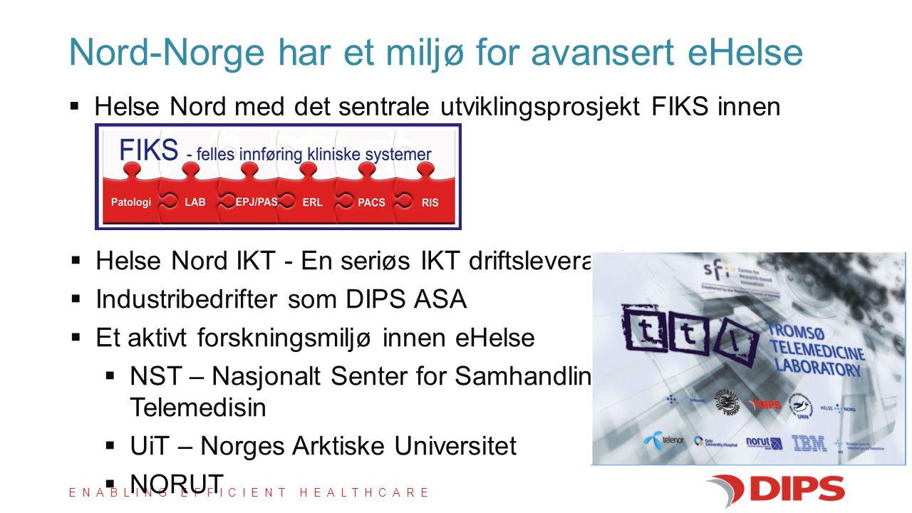 ENABLING EFFICIENT HEALTHCARE  Helse Nord med det sentrale utviklingsprosjekt FIKS innen eHelse Nord-Norge har et miljø for avansert eHelse  Helse N