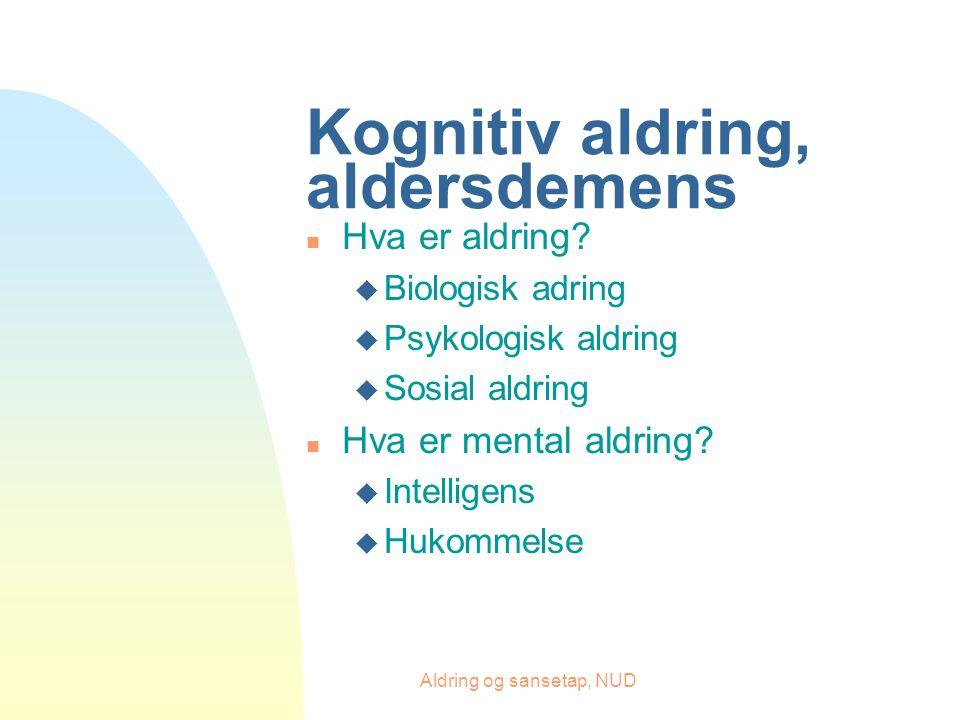 Aldring og sansetap, NUD Kognitiv aldring, aldersdemens n Hva er aldring.