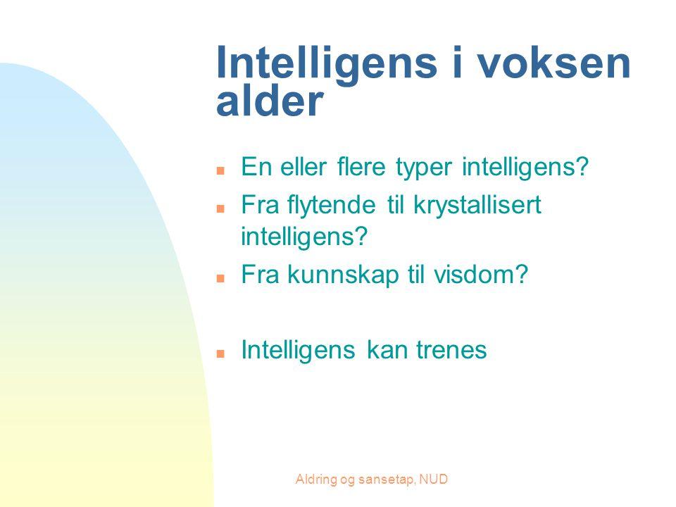 Aldring og sansetap, NUD Intelligens i voksen alder n En eller flere typer intelligens.