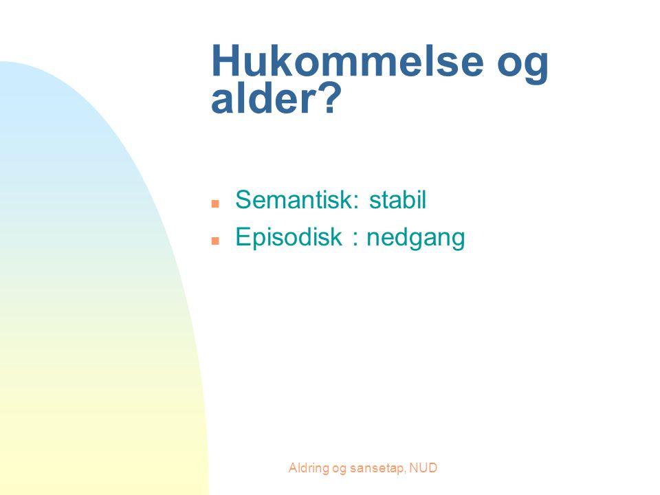 Aldring og sansetap, NUD Hukommelse og alder? n Semantisk: stabil n Episodisk : nedgang