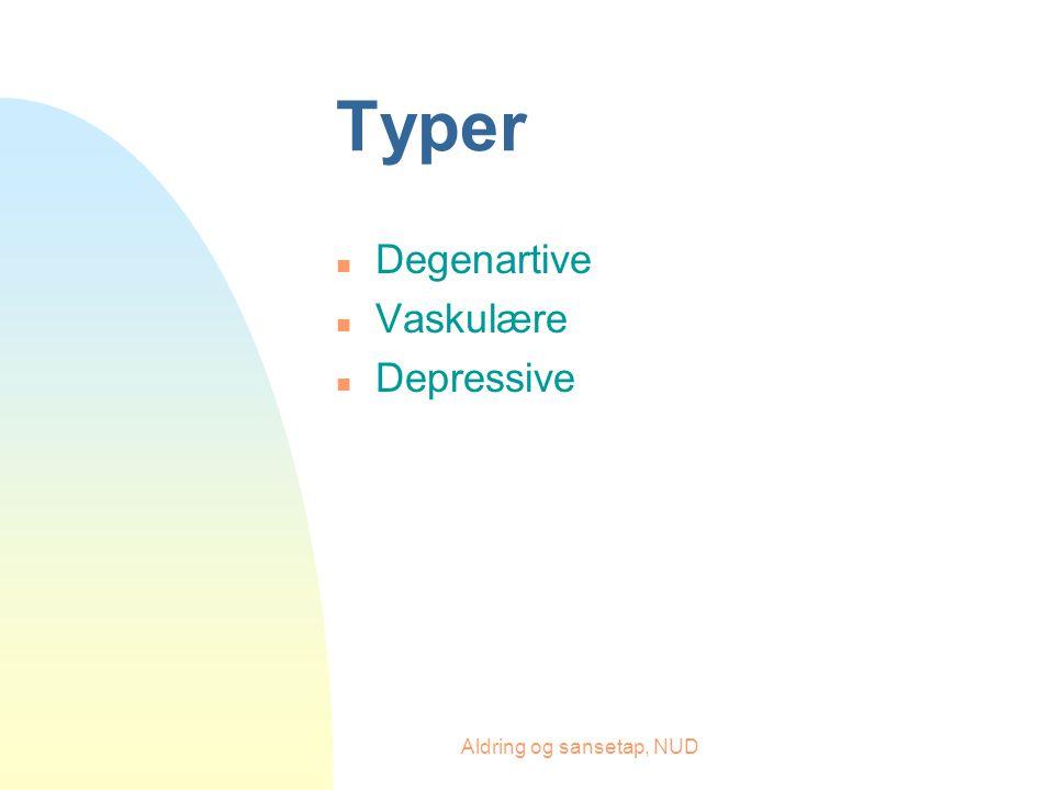 Aldring og sansetap, NUD Typer n Degenartive n Vaskulære n Depressive