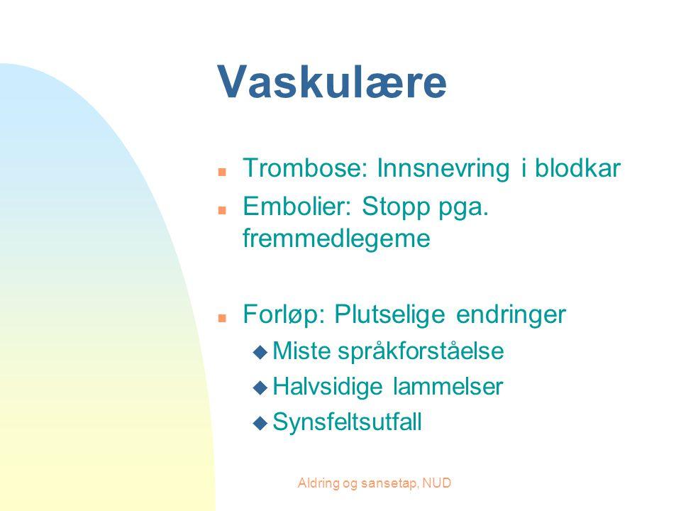 Aldring og sansetap, NUD Vaskulære n Trombose: Innsnevring i blodkar n Embolier: Stopp pga.