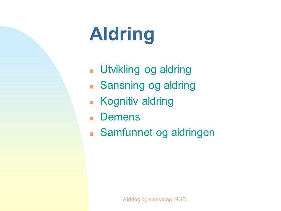 Aldring og sansetap, NUD Aldring n Utvikling og aldring n Sansning og aldring n Kognitiv aldring n Demens n Samfunnet og aldringen