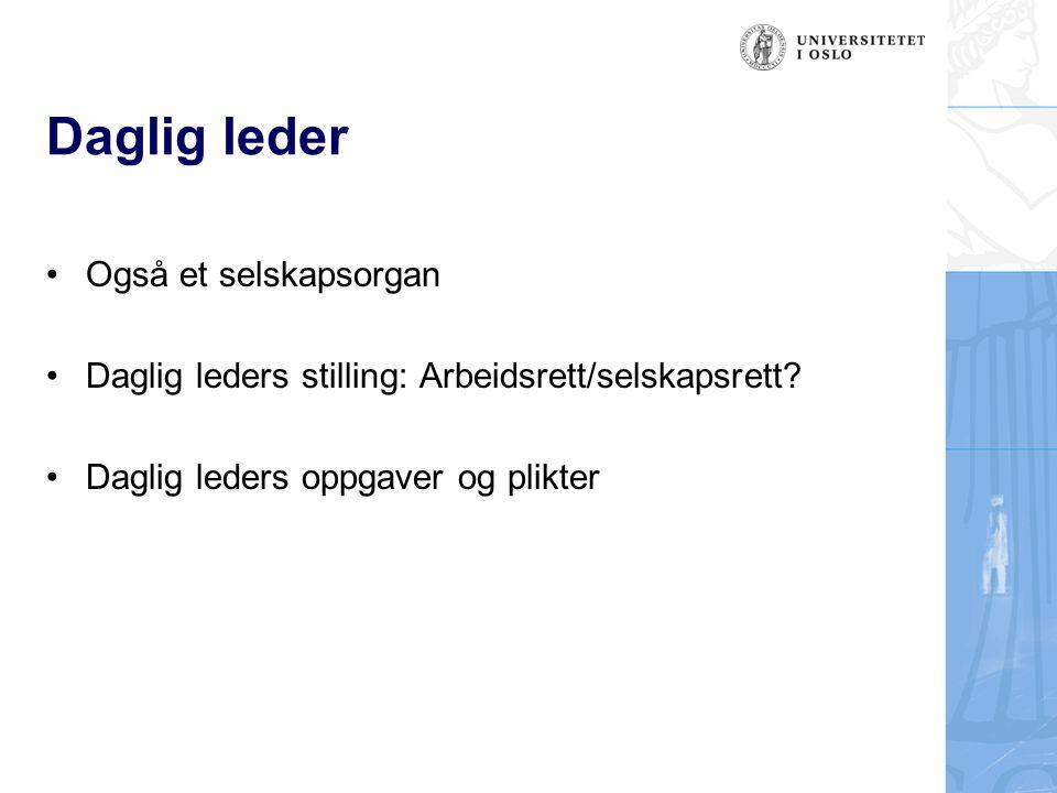 Daglig leder Også et selskapsorgan Daglig leders stilling: Arbeidsrett/selskapsrett.