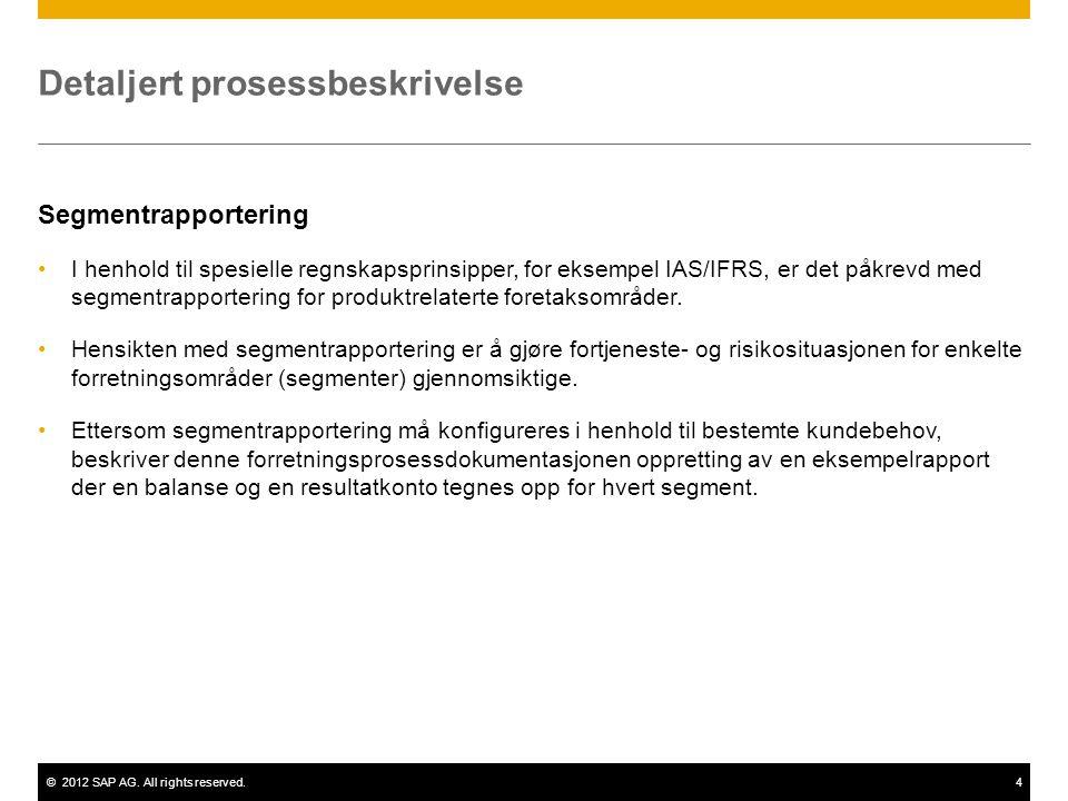 ©2012 SAP AG. All rights reserved.4 Detaljert prosessbeskrivelse Segmentrapportering I henhold til spesielle regnskapsprinsipper, for eksempel IAS/IFR