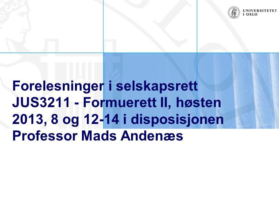 Forelesninger i selskapsrett JUS3211 - Formuerett II, høsten 2013, 8 og 12-14 i disposisjonen Professor Mads Andenæs