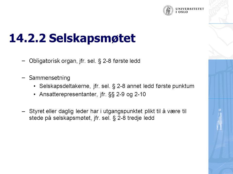 14.2.2 Selskapsmøtet (forts.) –Saklig kompetanse Selskapsmøtet har i utgangspunktet all kompetanse i selskapet, jfr.