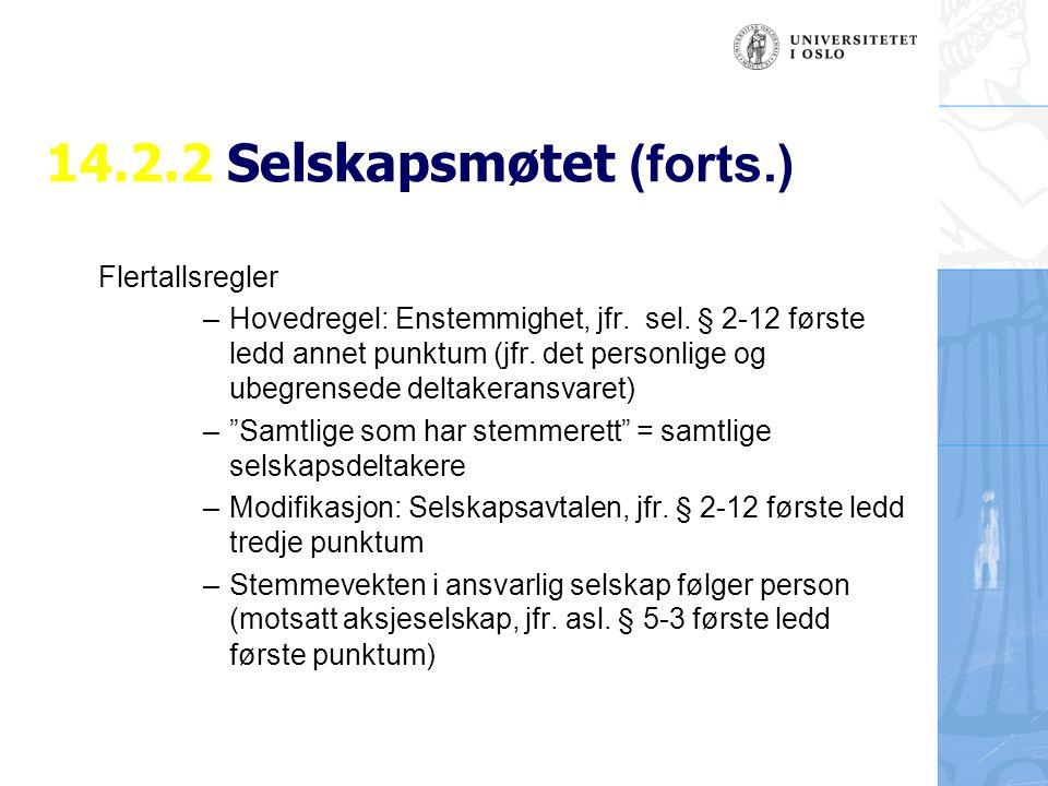 14.2.2 Selskapsmøtet (forts.) Flertallsregler – Hovedregel: Enstemmighet, jfr. sel. § 2-12 første ledd annet punktum (jfr. det personlige og ubegrense