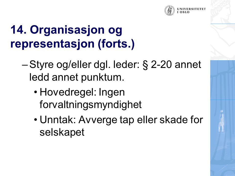 14. Organisasjon og representasjon (forts.) – Styre og/eller dgl. leder: § 2-20 annet ledd annet punktum. Hovedregel: Ingen forvaltningsmyndighet Unnt