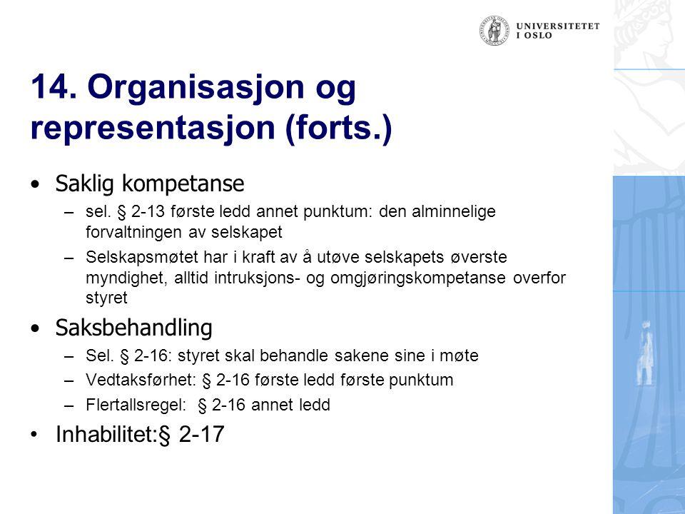 14. Organisasjon og representasjon (forts.) Saklig kompetanse – sel. § 2-13 første ledd annet punktum: den alminnelige forvaltningen av selskapet – Se