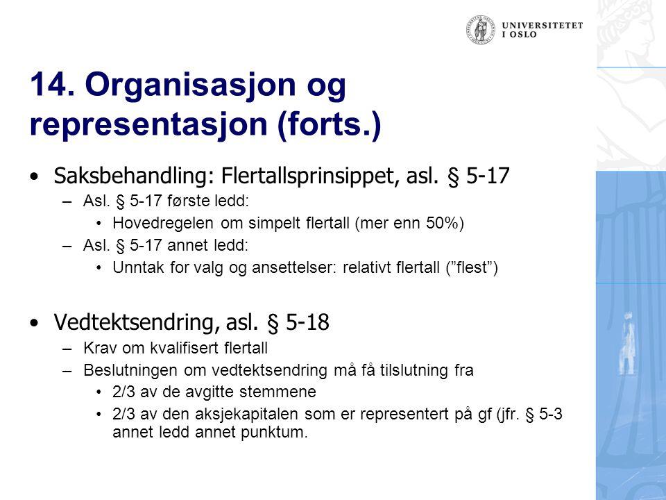 14. Organisasjon og representasjon (forts.) Saksbehandling: Flertallsprinsippet, asl. § 5-17 –Asl. § 5-17 første ledd: Hovedregelen om simpelt flertal