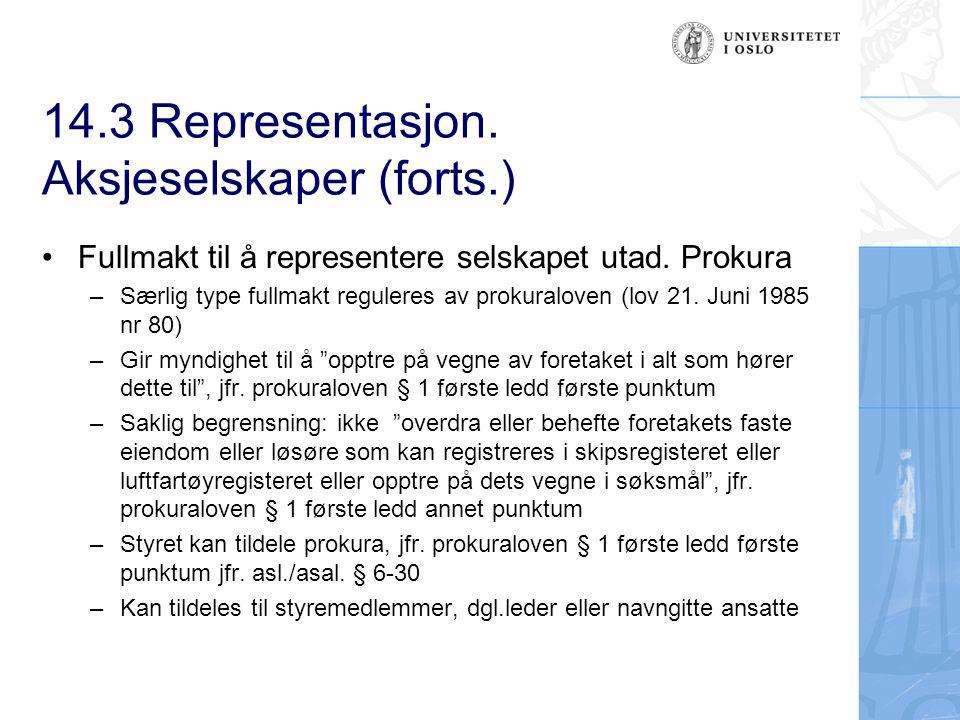 14.3 Representasjon. Aksjeselskaper (forts.) Fullmakt til å representere selskapet utad. Prokura –Særlig type fullmakt reguleres av prokuraloven (lov