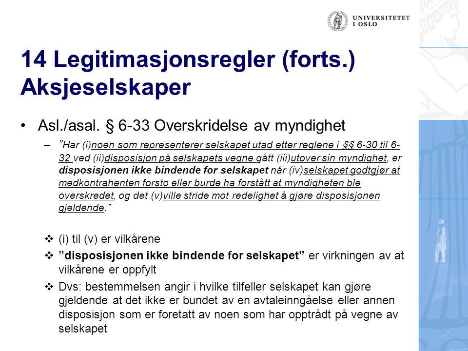 """14 Legitimasjonsregler (forts.) Aksjeselskaper Asl./asal. § 6-33 Overskridelse av myndighet –"""" Har (i)noen som representerer selskapet utad etter regl"""