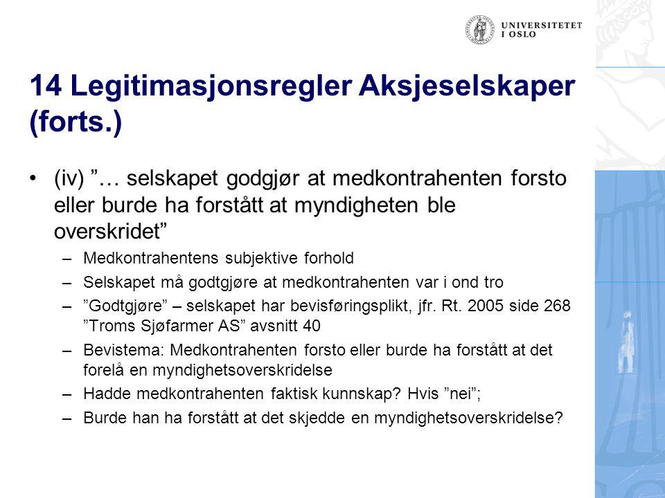 14 Legitimasjonsregler Aksjeselskaper (forts.) –I utgangspunktet ingen undersøkelsesplikt –Betydningen av foretaksregistrerte opplysninger, fregl.