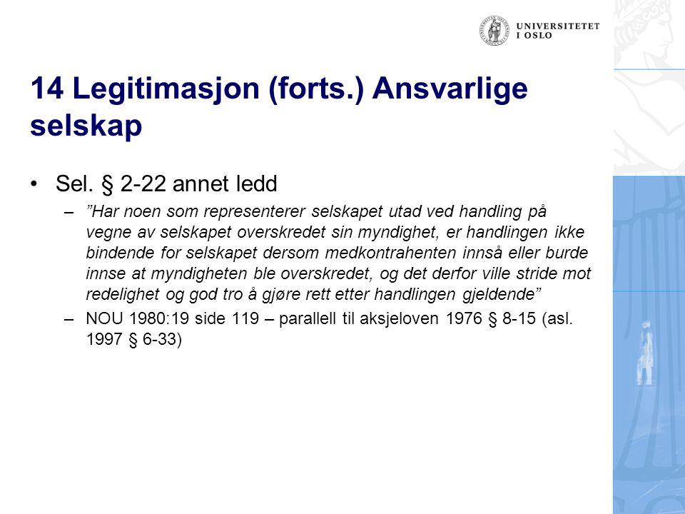 """14 Legitimasjon (forts.) Ansvarlige selskap Sel. § 2-22 annet ledd –""""Har noen som representerer selskapet utad ved handling på vegne av selskapet over"""