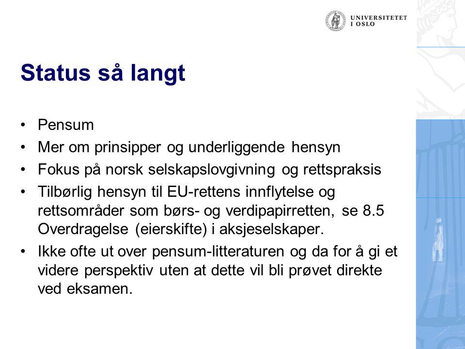 Status så langt Pensum Mer om prinsipper og underliggende hensyn Fokus på norsk selskapslovgivning og rettspraksis Tilbørlig hensyn til EU-rettens inn