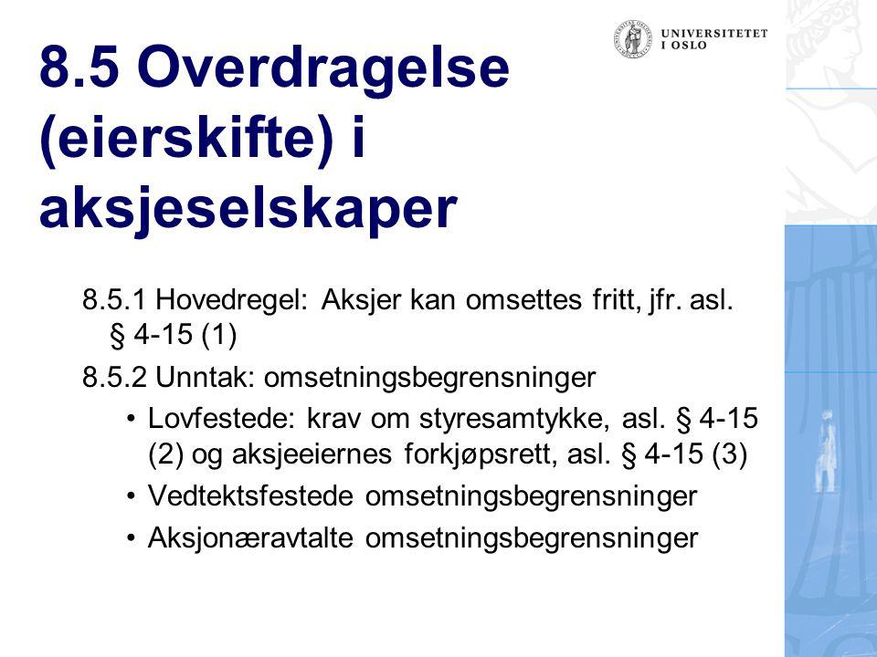 8.5 Overdragelse (eierskifte) i aksjeselskaper 8.5.1 Hovedregel: Aksjer kan omsettes fritt, jfr. asl. § 4-15 (1) 8.5.2 Unntak: omsetningsbegrensninger