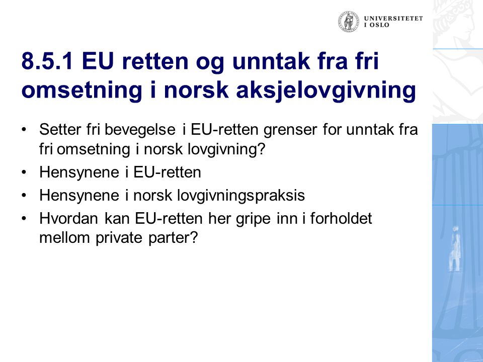 8.5.1 EU retten og unntak fra fri omsetning i norsk aksjelovgivning Setter fri bevegelse i EU-retten grenser for unntak fra fri omsetning i norsk lovg