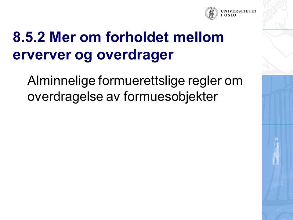 8.5.2 Mer om forholdet mellom erverver og overdrager Alminnelige formuerettslige regler om overdragelse av formuesobjekter