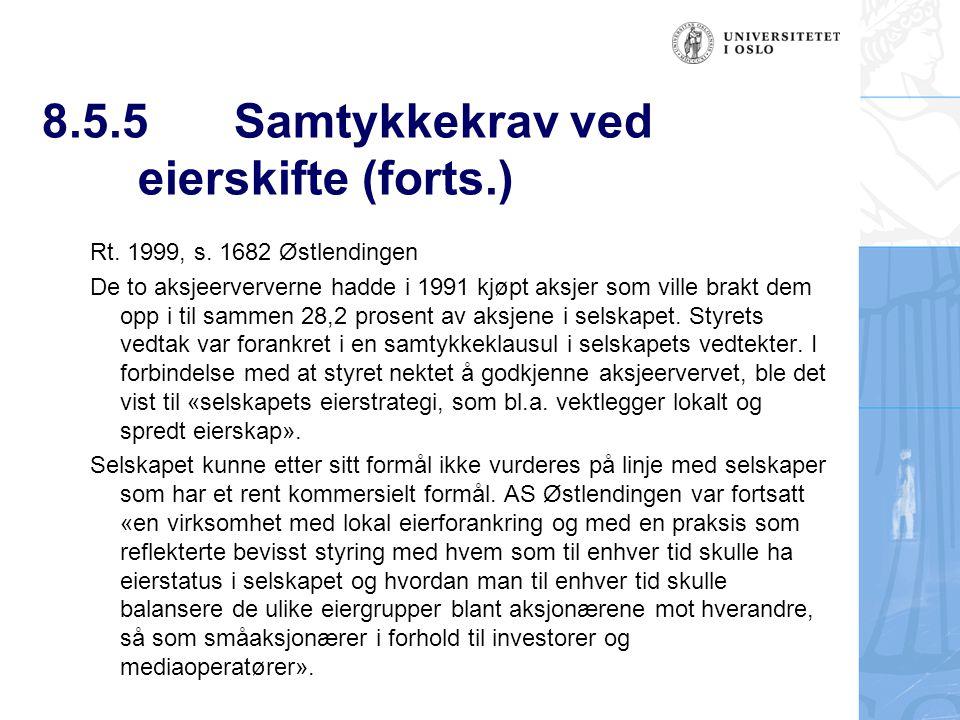 8.5.5Samtykkekrav ved eierskifte (forts.) Rt. 1999, s. 1682 Østlendingen De to aksjeerververne hadde i 1991 kjøpt aksjer som ville brakt dem opp i til