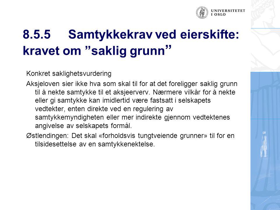 """8.5.5 Samtykkekrav ved eierskifte: kravet om """"saklig grunn """" Konkret saklighetsvurdering Aksjeloven sier ikke hva som skal til for at det foreligger s"""