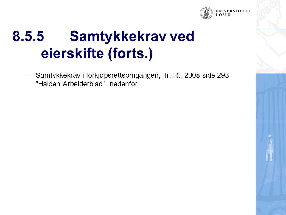 """8.5.5Samtykkekrav ved eierskifte (forts.) –Samtykkekrav i forkjøpsrettsomgangen, jfr. Rt. 2008 side 298 """"Halden Arbeiderblad"""", nedenfor."""