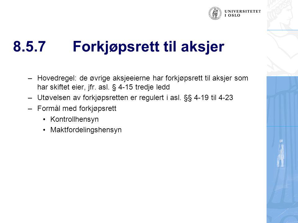 8.5.7Forkjøpsrett til aksjer –Hovedregel: de øvrige aksjeeierne har forkjøpsrett til aksjer som har skiftet eier, jfr. asl. § 4-15 tredje ledd –Utøvel