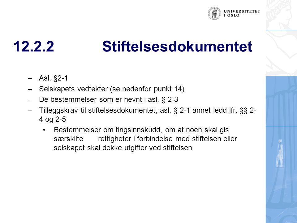 12.2.2Stiftelsesdokumentet – Asl. §2-1 – Selskapets vedtekter (se nedenfor punkt 14) – De bestemmelser som er nevnt i asl. § 2-3 – Tilleggskrav til st