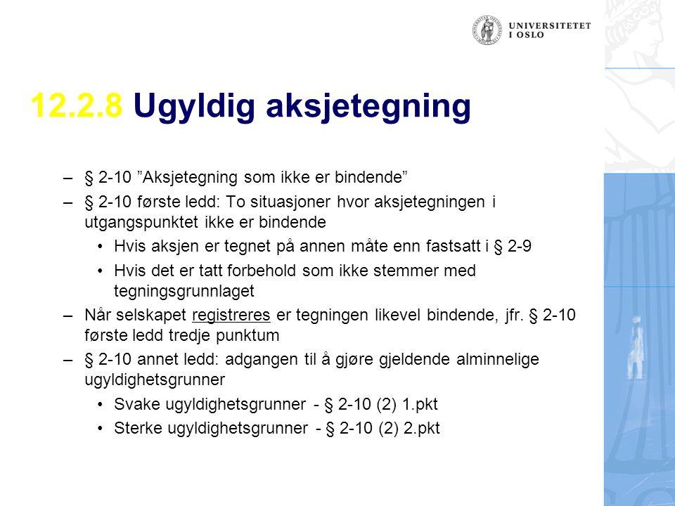 """12.2.8 Ugyldig aksjetegning –§ 2-10 """"Aksjetegning som ikke er bindende"""" –§ 2-10 første ledd: To situasjoner hvor aksjetegningen i utgangspunktet ikke"""