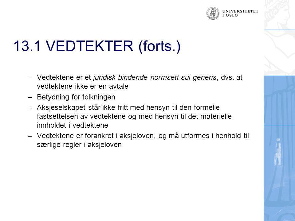 13.1.2Formelle krav til vedtakelsen av vedtektene I forbindelse med stiftelsen av aksjeselskapet – De formelle vedtektskravene følger av reglene om stiftelsesdokumentet, jfr.