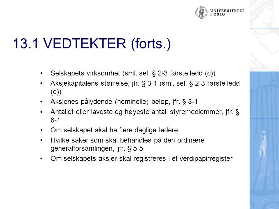 13.1 VEDTEKTER (forts.) Selskapets virksomhet (sml. sel. § 2-3 første ledd (c)) Aksjekapitalens størrelse, jfr. § 3-1 (sml. sel. § 2-3 første ledd (e)