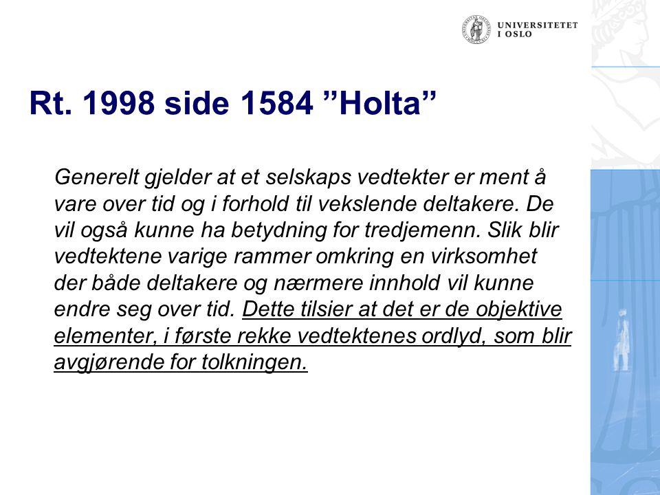 """Rt. 1998 side 1584 """"Holta"""" Generelt gjelder at et selskaps vedtekter er ment å vare over tid og i forhold til vekslende deltakere. De vil også kunne h"""
