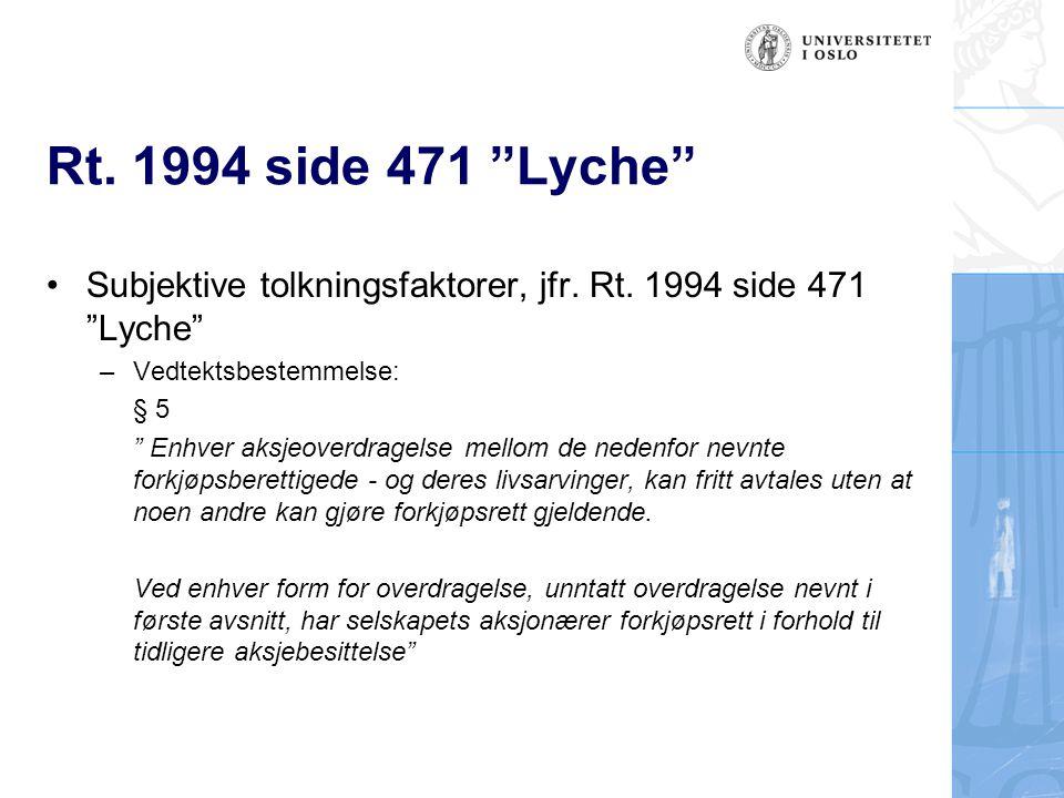 """Rt. 1994 side 471 """"Lyche"""" Subjektive tolkningsfaktorer, jfr. Rt. 1994 side 471 """"Lyche"""" –Vedtektsbestemmelse: § 5 """" Enhver aksjeoverdragelse mellom de"""