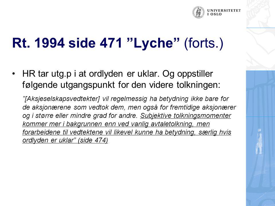 """Rt. 1994 side 471 """"Lyche"""" (forts.) HR tar utg.p i at ordlyden er uklar. Og oppstiller følgende utgangspunkt for den videre tolkningen: """"[Aksjeselskaps"""