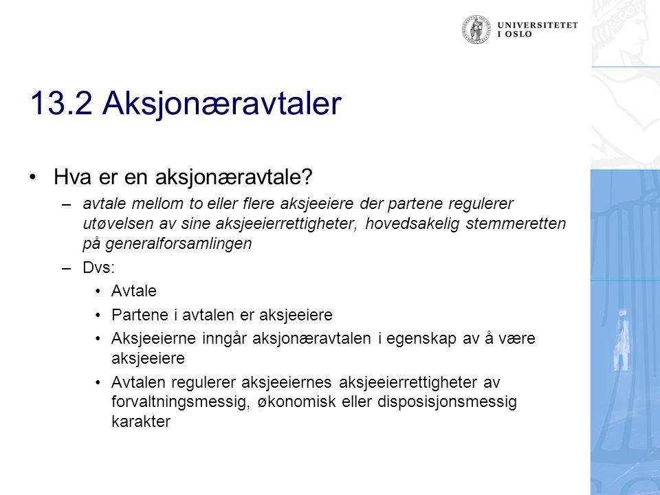 13.2 Aksjonæravtaler Hva er en aksjonæravtale? – avtale mellom to eller flere aksjeeiere der partene regulerer utøvelsen av sine aksjeeierrettigheter,