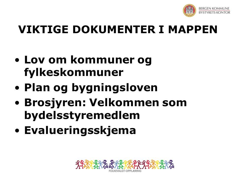 VIKTIGE DOKUMENTER I MAPPEN Lov om kommuner og fylkeskommuner Plan og bygningsloven Brosjyren: Velkommen som bydelsstyremedlem Evalueringsskjema