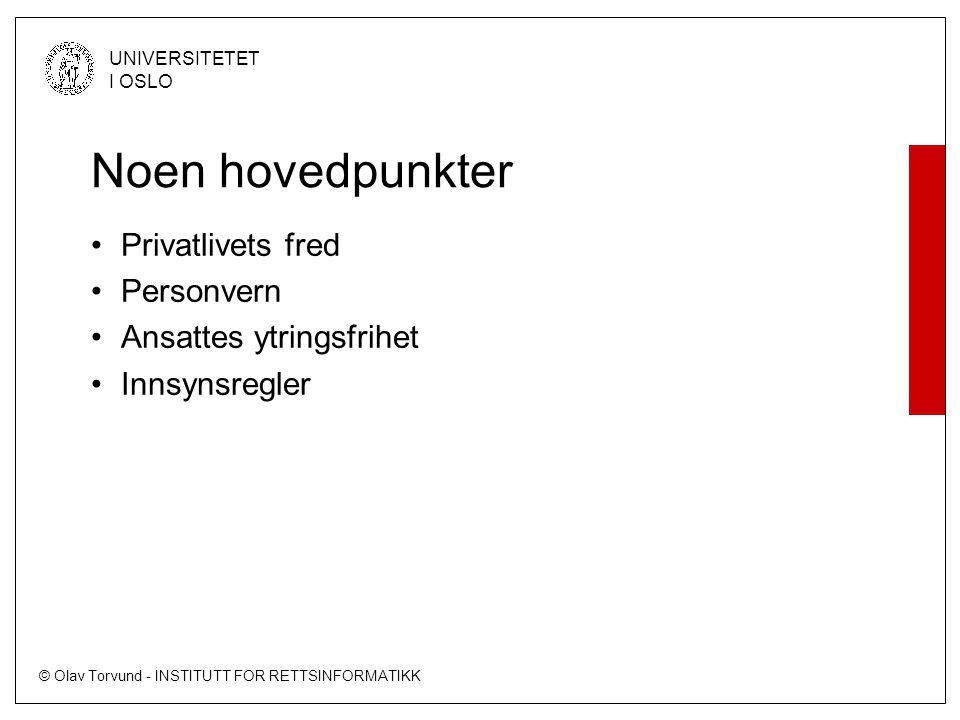 © Olav Torvund - INSTITUTT FOR RETTSINFORMATIKK UNIVERSITETET I OSLO Noen hovedpunkter Privatlivets fred Personvern Ansattes ytringsfrihet Innsynsregler