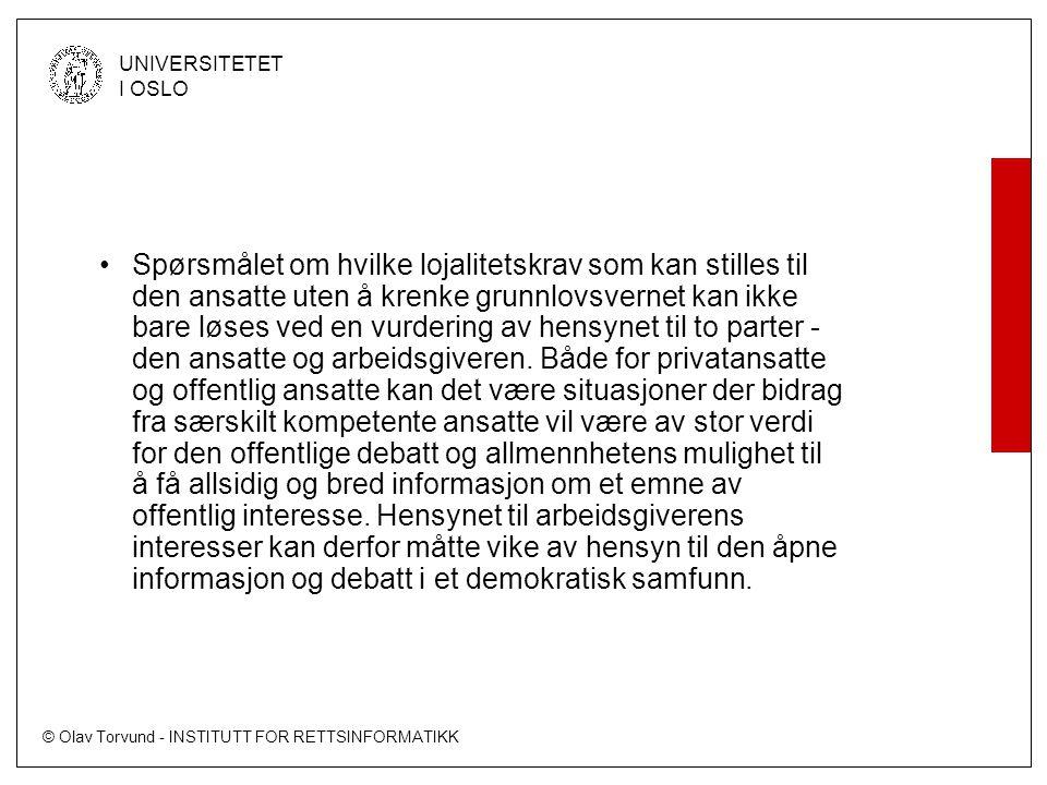 © Olav Torvund - INSTITUTT FOR RETTSINFORMATIKK UNIVERSITETET I OSLO Spørsmålet om hvilke lojalitetskrav som kan stilles til den ansatte uten å krenke grunnlovsvernet kan ikke bare løses ved en vurdering av hensynet til to parter - den ansatte og arbeidsgiveren.