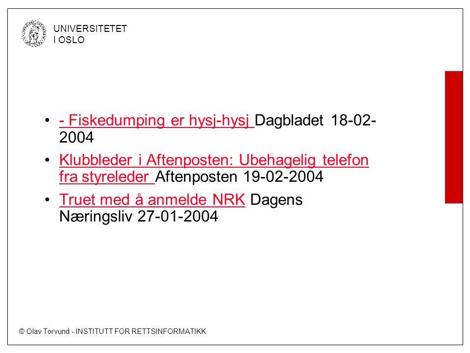 © Olav Torvund - INSTITUTT FOR RETTSINFORMATIKK UNIVERSITETET I OSLO - Fiskedumping er hysj-hysj Dagbladet 18-02- 2004- Fiskedumping er hysj-hysj Klubbleder i Aftenposten: Ubehagelig telefon fra styreleder Aftenposten 19-02-2004Klubbleder i Aftenposten: Ubehagelig telefon fra styreleder Truet med å anmelde NRK Dagens Næringsliv 27-01-2004Truet med å anmelde NRK