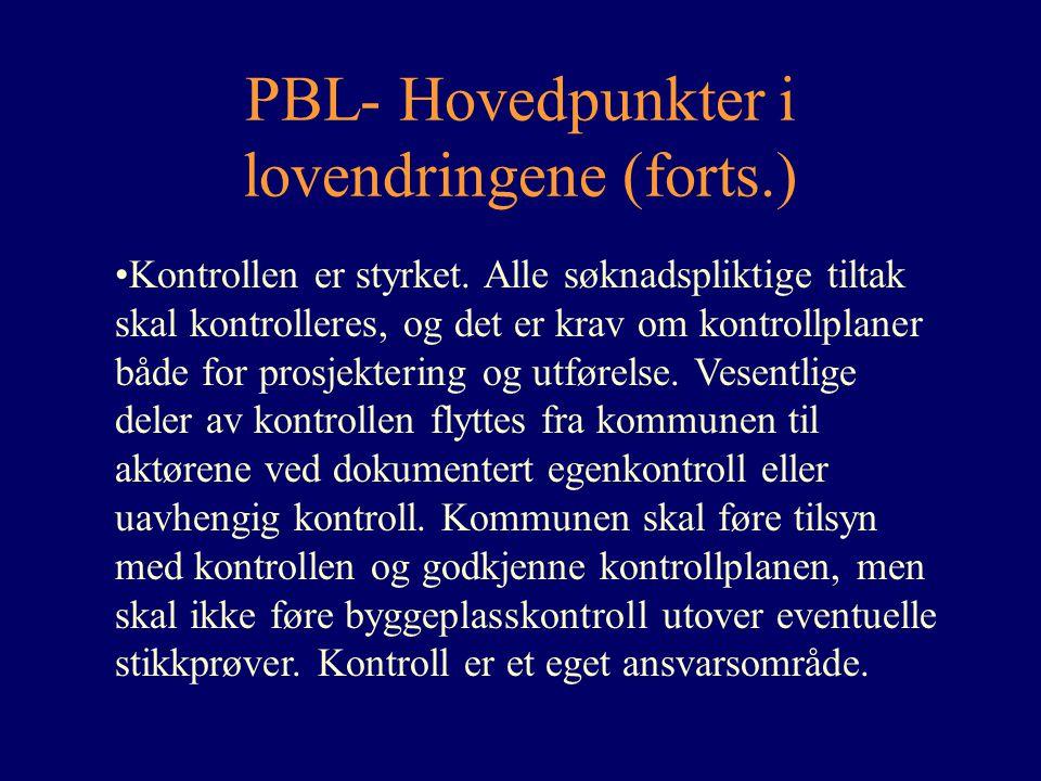 PBL- Hovedpunkter i lovendringene (forts.) Kontrollen er styrket. Alle søknadspliktige tiltak skal kontrolleres, og det er krav om kontrollplaner både