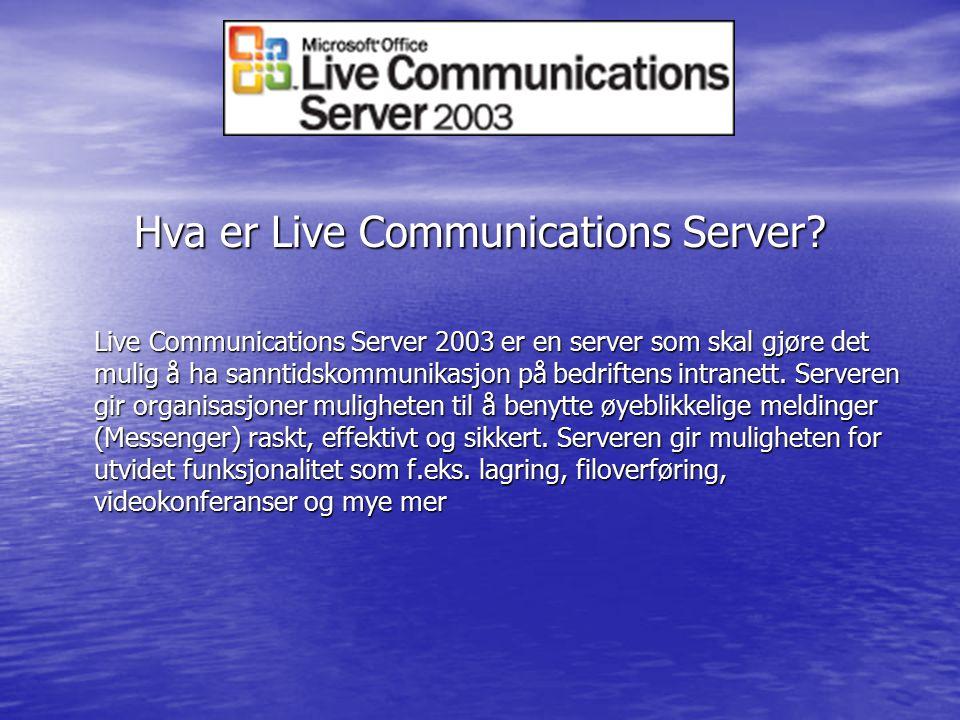 Hva er Live Communications Server? Live Communications Server 2003 er en server som skal gjøre det mulig å ha sanntidskommunikasjon på bedriftens intr