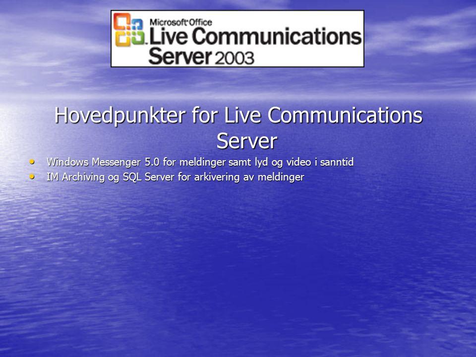 Hovedpunkter for Live Communications Server Windows Messenger 5.0 for meldinger samt lyd og video i sanntid Windows Messenger 5.0 for meldinger samt l