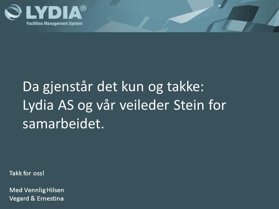 Da gjenstår det kun og takke: Lydia AS og vår veileder Stein for samarbeidet.